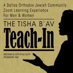 A Dallas Orthodox Jewish Community Zoom Learning Experience For Men & Women: The Tisha B'Av Teach-In