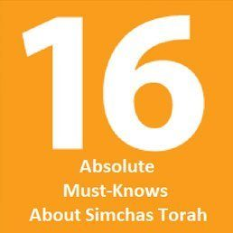 "16 Absolute ""Must Knows"" About Simchas Torah"