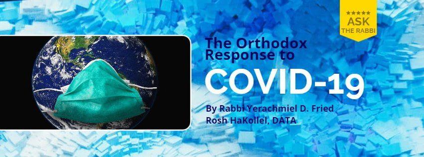 Ask the Rabbi: Orthodox Response to Corona and the Preciousness of Life 1