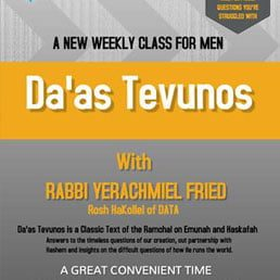 Da'as Tevunos: A New Weekly Shiur for Men by Rabbi Yerachmiel D. Fried, DATA Rosh HaKollel