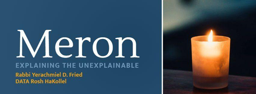 Ask the Rabbi: Meron: Explaining the Unexplainable 1