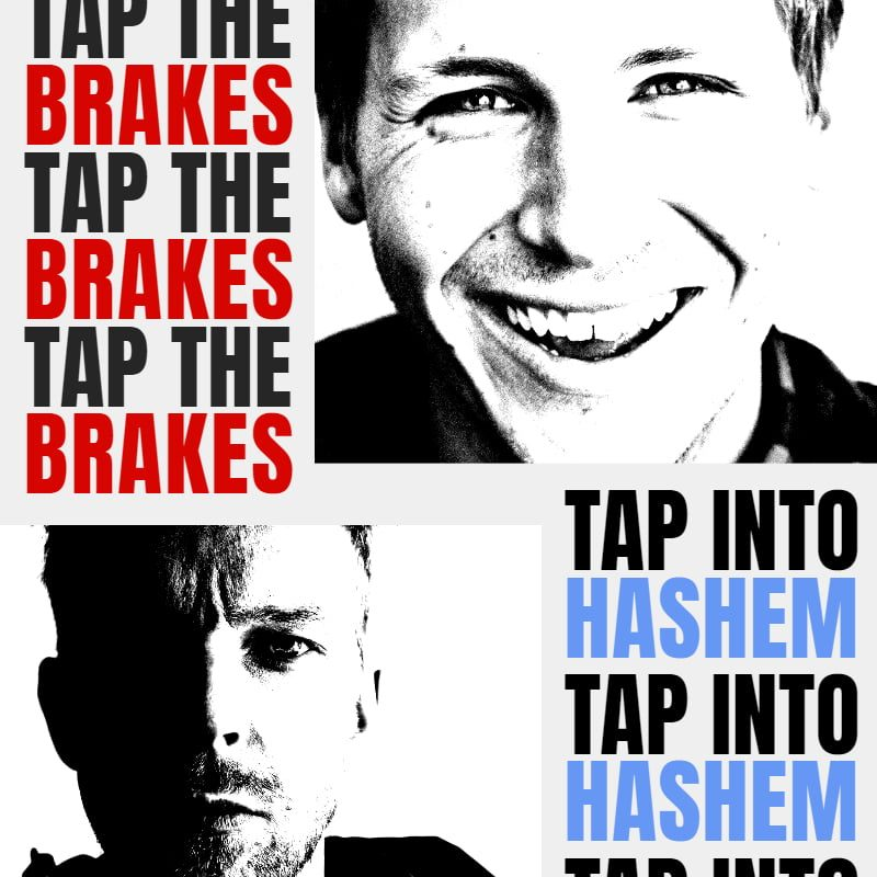 Tap the Brakes . . . Tap into Hashem 1