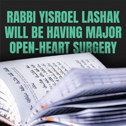 Rabbi Yisroel Lashak will be having Dangerous Open-Heart Surgery
