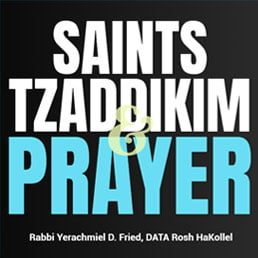 Ask the Rabbi: Saints, Tzaddikim & Prayer