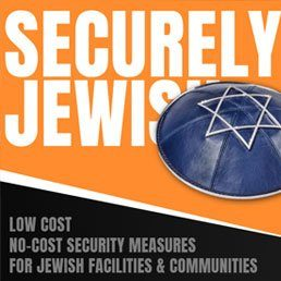 Securely Jewish: Low Cost, No-Cost Security Measures for Jewish Facilities & Communities