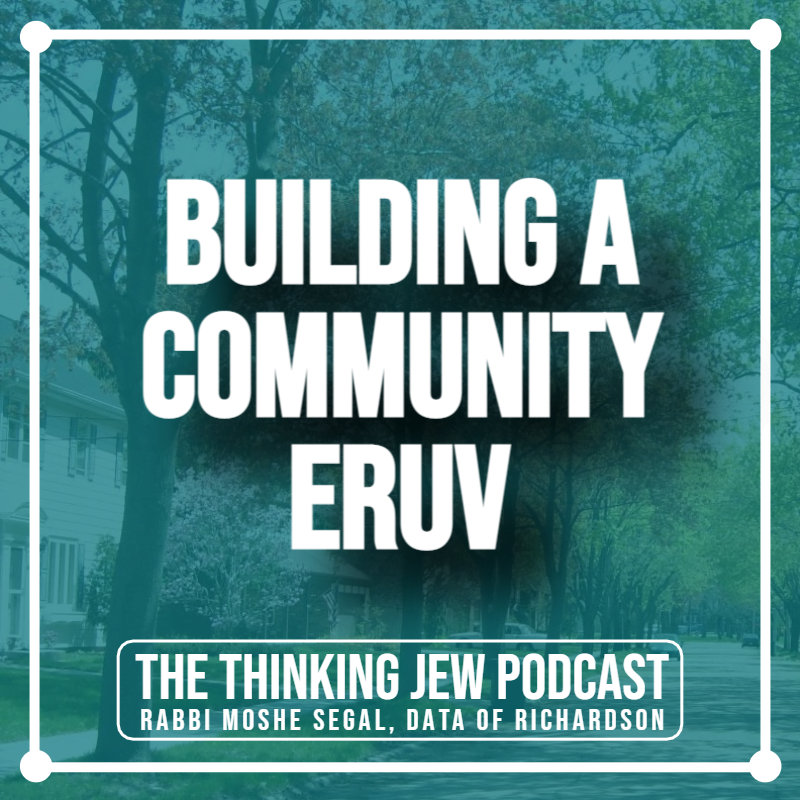 The Thinking Jew Podcast: Ep. 38 Building a Community Eruv