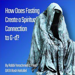 Ask the Rabbi: Tisha B'Av II – How Does Fasting Create Spiritual Connection to G-d? By Rabbi Yerachmiel D. Fried