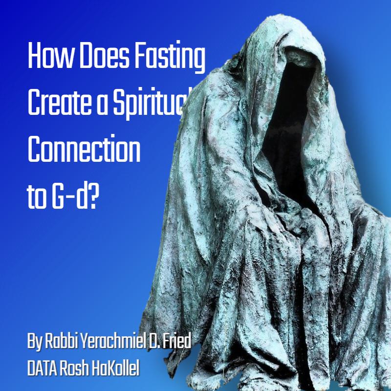 Ask the Rabbi: Tisha B'Av II - How Does Fasting Create Spiritual Connection to G-d? By Rabbi Yerachmiel D. Fried