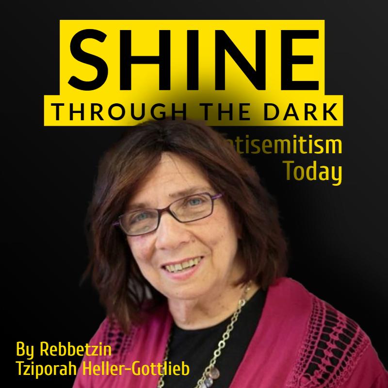 Shine Through the Dark - Antisemitism Today: By Rebbetzin Tziporah Heller-Gottlieb
