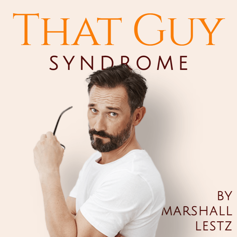 """Rebuilder Series: """"That Guy Syndrome"""" - The Intensely Honest Look at Personal Growth. By Marshall Lestz"""