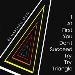 Rebuilding Series: If At First You Don't Succeed Try, Try, Triangle. By Marshall Lestz