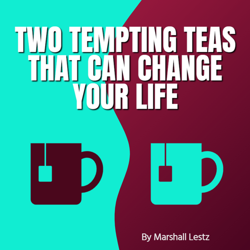 Two Tempting Teas That Can Change Your Life