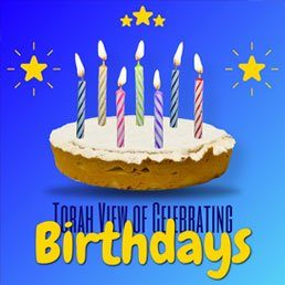 Halacha Headlines: The Torah View of Celebrating Birthdays. Can We Blow Out Candles?