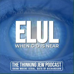 The Thinking Jew Podcast: Ep. 41 Elul – When G-d is Near
