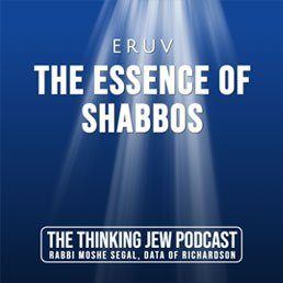 The Thinking Jew Podcast: Ep. 39 Eruv – The Essence of Shabbos