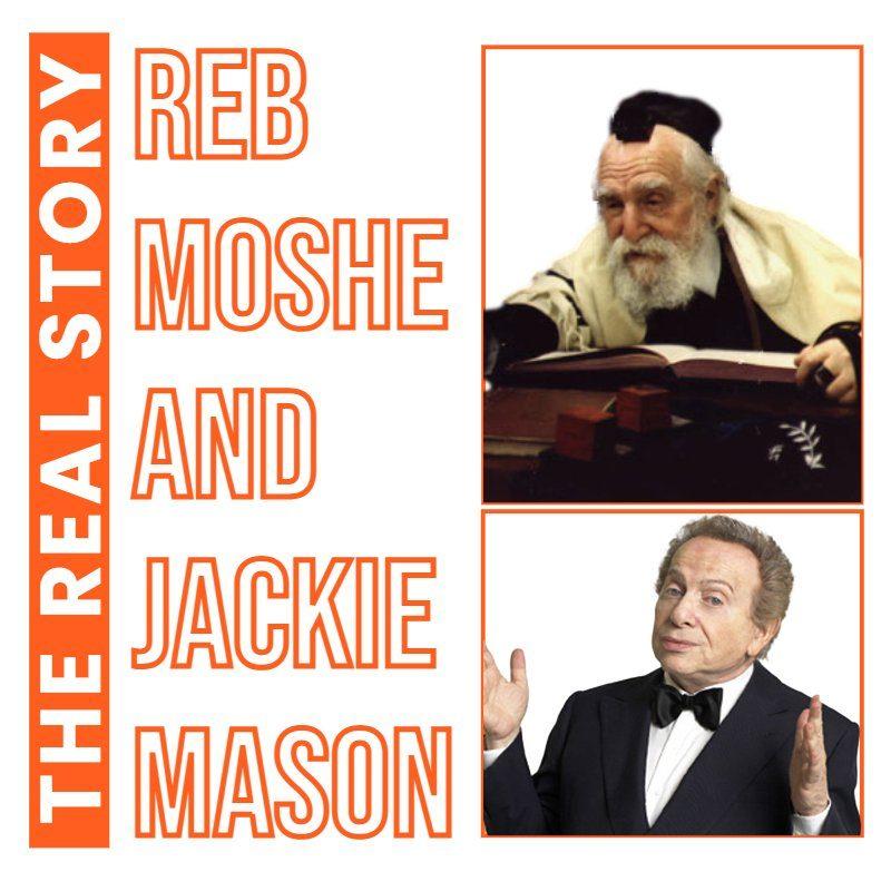 Halacha Headlines: Two For One: 1) Reb Moshe Feinstein & Jackie Mason