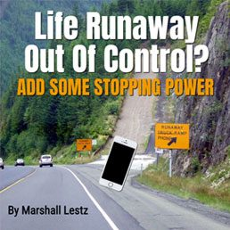 Rebuilding Series: Life Runaway Out of Control? Add Some Stopping Power. By Marshall Lestz