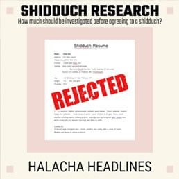 Halacha Headlines: Shidduch Research – How much should be investigated before agreeing to a shidduch?