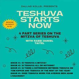 Dallas Kollel Presents Teshuva Starts Now with Rabbi Daniel Taitel