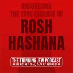 The Thinking Jew Podcast: Ep. 42 Uncovering the True Essence of Rosh Hashana. By Rabbi Moshe Segal