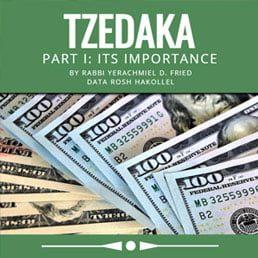 Ask the Rabbi: Tzedakah, Part I: Its Importance. By Rabbi Yerachmiel D. Fried