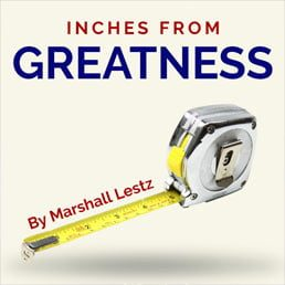 Rebuilding Series: Inches From Greatness. By Marshall Lestz