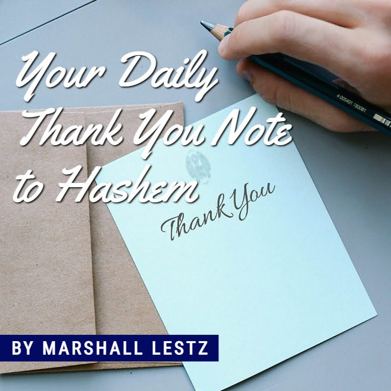 Rebuilding Series: Your Daily Thank You Note to Hashem. By Marshall Lestz