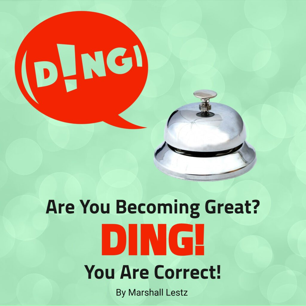 Rebuilding Series: Are You Becoming Great? DING! You Are Correct!. By Marshall Lestz