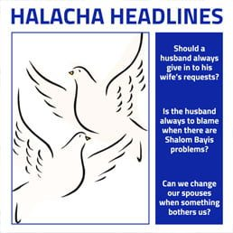 Halacha Headlines: Is the husband always to blame when there are Shalom Bayis problems?