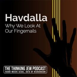 The Thinking Jew Podcast: Ep. 47 Havdalla: Why We Look At Our Fingernails. By Rabbi Moshe Segal