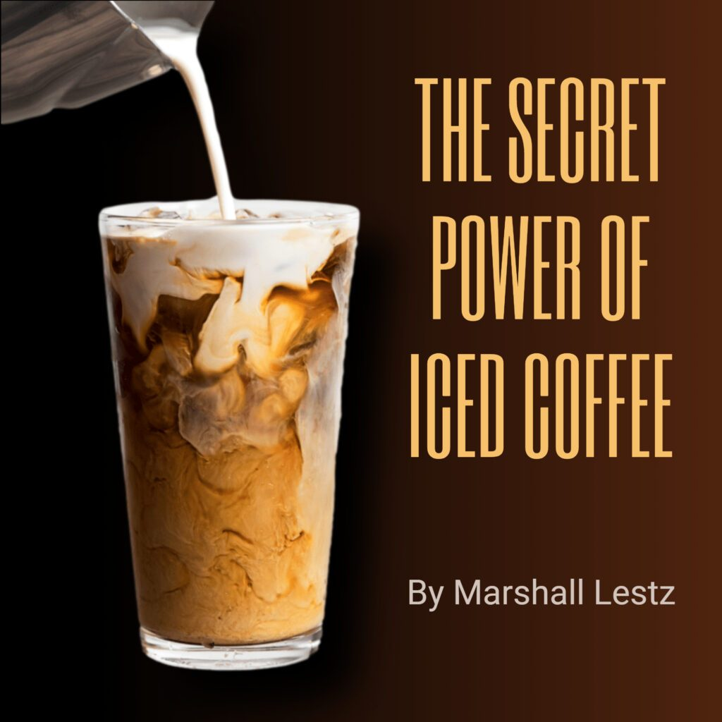 Rebuilding Series: The Secret Power of Iced Coffee. By Marshall Lestz