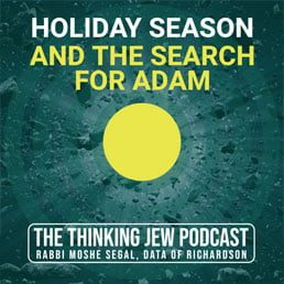 The Thinking Jew Podcast: Ep. 46 The Holiday Season & The Search for Adam. By Rabbi Moshe Segal