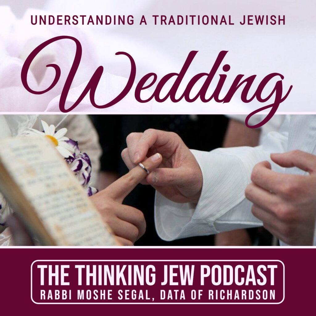 The Thinking Jew Podcast: Ep. 48 Understanding a Traditional Jewish Wedding. By Rabbi Moshe Segal