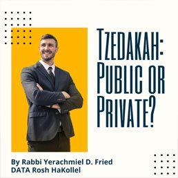 Ask the Rabbi: Tzedakah: Public or Private. By Rabbi Yerachmiel D. Fried